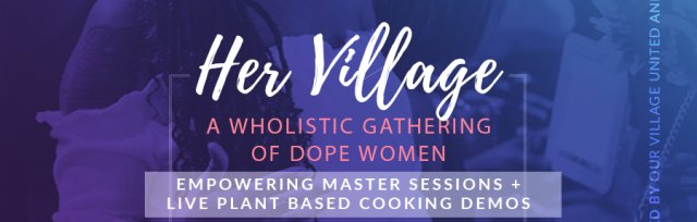Her Village: A Wholistic Gathering of Dope Women