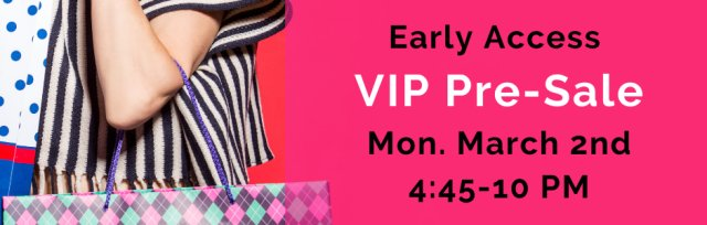 NEW!  VIP Early Access VIP PreSale
