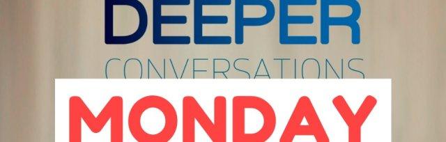 Deeper Conversations Online - Monday