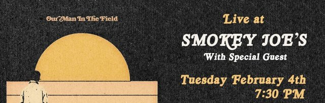 Smokey Joe's presents a night of Americana with Our Man In The Field