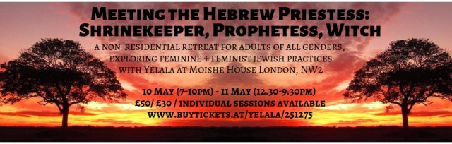 Meeting the Hebrew Priestess: Shrinekeeper, Prophetess, Witch A Non-Residential retreat with Yelala & Moishe House Lond