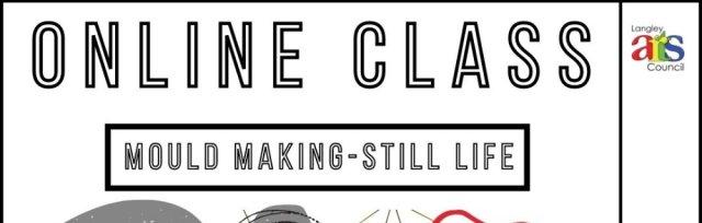 Mould-Making: Still Life  - Saturday June 26th VIA ZOOM