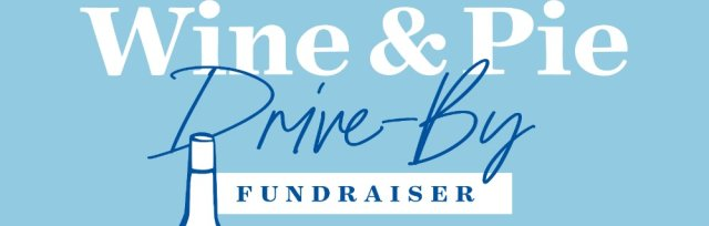 Wine & Pie Drive-By Fundraiser
