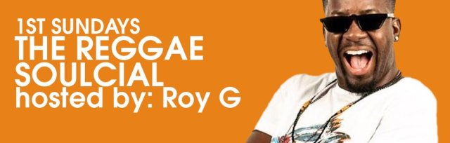 THE REGGAE SOULCIAL hosted By ROY G