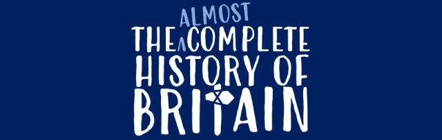 The (almost) Complete History of Britain
