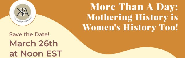 Let's Talk Motherhood: Covid-19, Women's History Month & Mothering as Work!