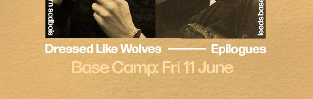 Epilogues & Dressed Like Wolves at Base Camp