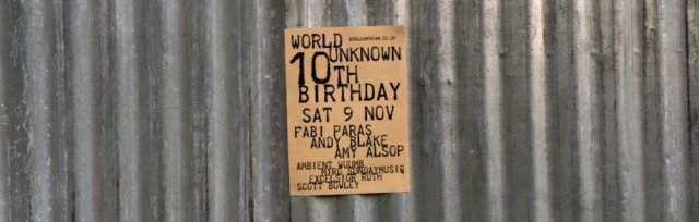 WORLD UNKNOWN 10TH BIRTHDAY SATURDAY 9th NOVEMBER
