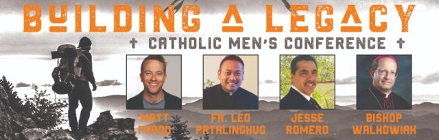 2020 Building a Legacy Catholic Men's Conference
