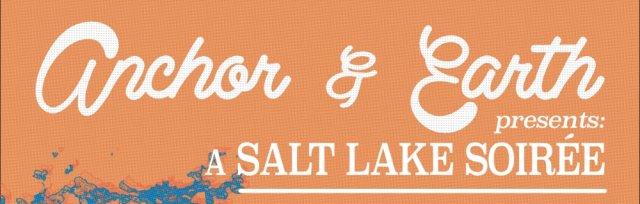 Anchor and Earth Presents:  a Salt Lake Soirée