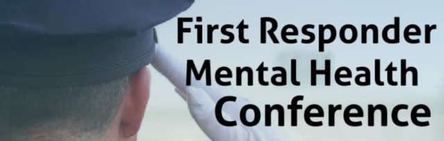 Creating Solutions in a No Option Culture: First Responder Mental Health Conference
