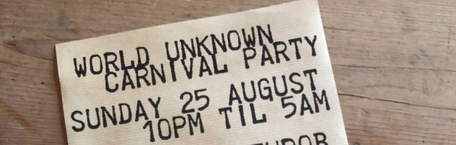WORLD UNKNOWN CARNIVAL PARTY SUNDAY 25TH AUGUST