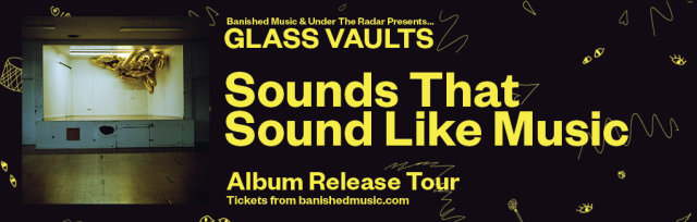 Glass Vaults - Sounds That Sound Like Music album release tour