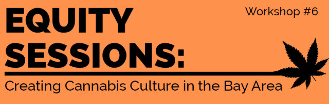 Equity Session Workshop: Creating Cannabis Culture in the Bay Area
