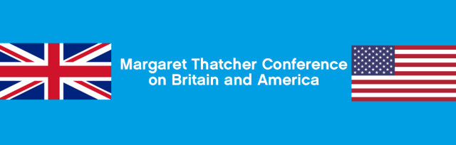 Margaret Thatcher Conference on Britain and America