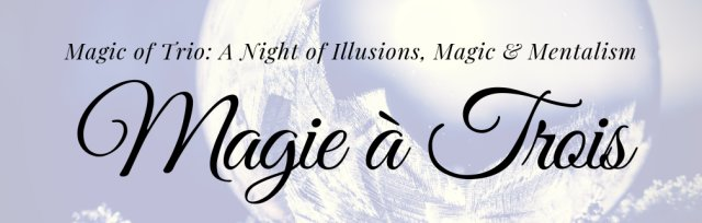 Magie à Trois: A Night of Illusions, Magic & Mentalism