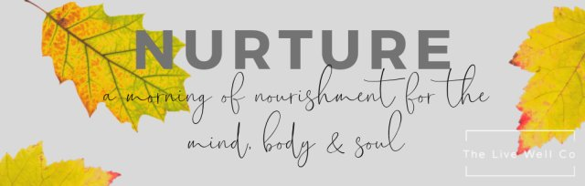 Nurture - a morning of nourishment for the mind, body & soul.