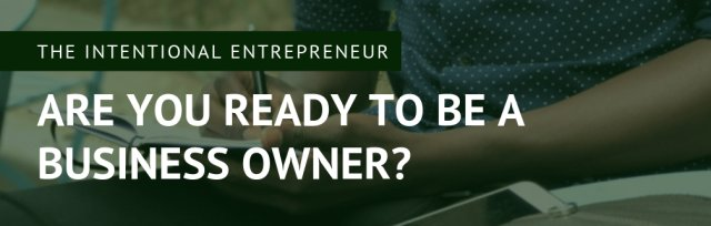 The Intentional Entrepreneur: Are You Ready to Be a Business Owner?