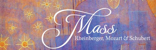Mass: works of Rheinberger, Mozart & Schubert