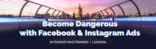 Become Dangerous with Facebook & Instagram Ads - Intensive Mastermind