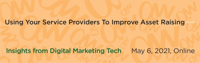 How To Use Your Service Providers To Improve Your Asset Raising Efforts: Insights From Digital Marketing Tech