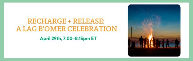Recharge + Release: Lag B'Omer Celebration