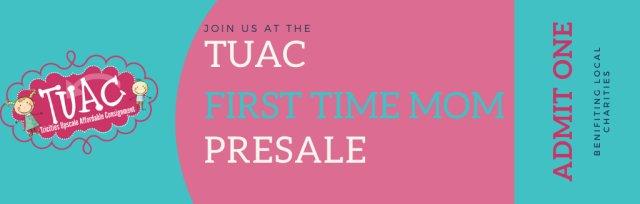 TUAC First Time Mom Pre-Sale - NO CHILDREN