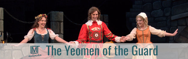 LMT Multimedia presents THE YEOMEN OF THE GUARD