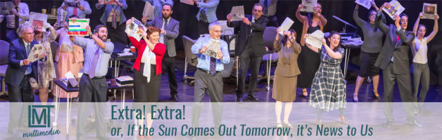 LMT Multimedia presents EXTRA! EXTRA! or, IF THE SUN COMES OUT TOMORROW, IT'S NEWS TO US