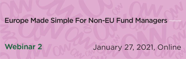 Europe Made Simple For Non-EU Fund Managers - Webinar 2