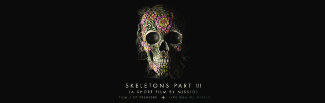 SKELETONS III (A Short Film by MISSIO) - EP / FILM PREMIERE + LIVE Q&A w/ Matthew & David