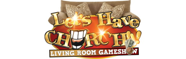 """LET'S HAVE CHURCH!!!"" Living Room Gameshow"