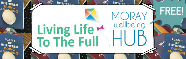 Living Life To The Full: 5 Wk self-help course for wellbeing, Fridays 3rd-31st Jul 10:30-1:30pm, Online for Moray Folk!