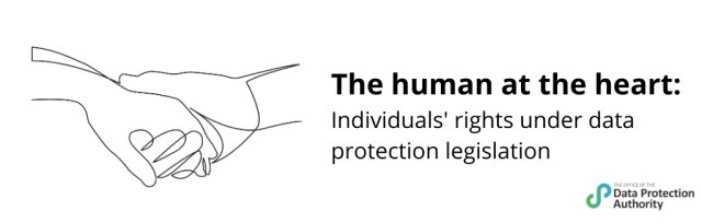 The human at the heart: Individuals' rights under data protection legislation