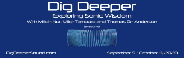 Dig Deeper - Exploring Sonic Wisdom - SEASON 6 with Mitch Nur, Mike Tamburo, & Thomas Orr Anderson