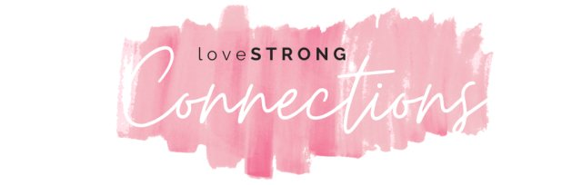 loveSTRONG Connections, April 15, 2021