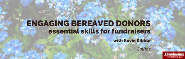 Engaging bereaved donors – essential skills for fundraisers