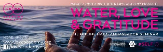 Masaru Emoto Institute & Love Academy presents Water, Love & Gratitude The Online Hado Ambassador Seminar