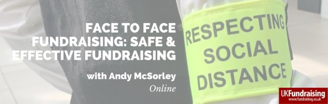 Face to face fundraising - safe and effective fundraising in the new normal