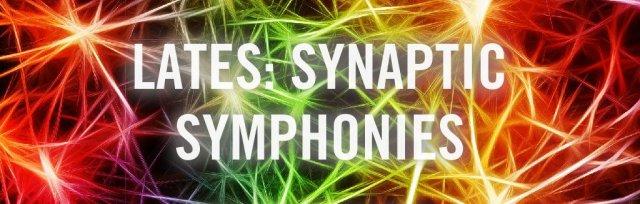 Lates: Synaptic Symphonies
