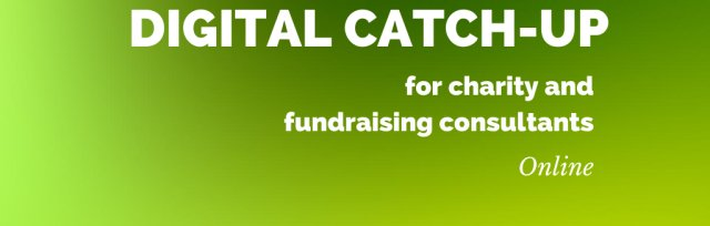 Digital catch-up: for charity and fundraising consultants