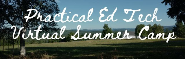 Practical Ed Tech Virtual Summer Camp - June Session