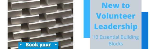 New to Volunteer Leadership - Ten Essential Building Blocks