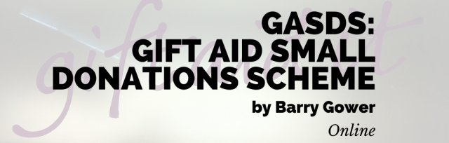GASDS: The Gift Aid on Small Donations Scheme.