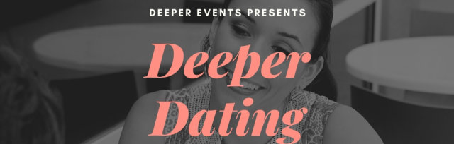 Deeper Dating - ONLINE! Ages 35 - 50