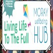 Living Life To The Full: 5 Week self-help course for wellbeing, Tuesdays 30th Jun-28th Jul 6-9pm, Online for Moray Folk! image