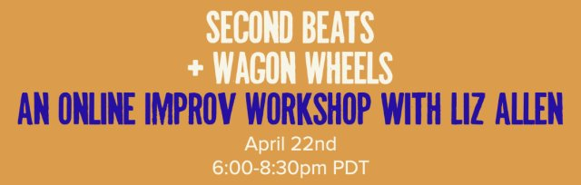 Second Beats & Wagon Wheels: An Online Improv Workshop with Liz Allen