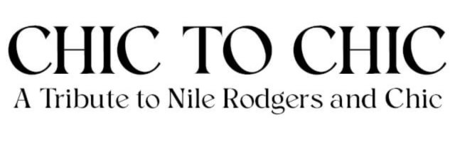 Chic to Chic - A Tribute to Nile Rodgers & Chic