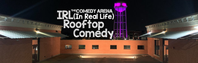 10.24.20 7:30PM The Socially Distant IRL (In Real Life) Rooftop Stand Up Comedy Show