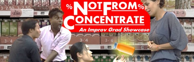 Improv Grad Showcase: 'NOT FROM CONCENTRATE'